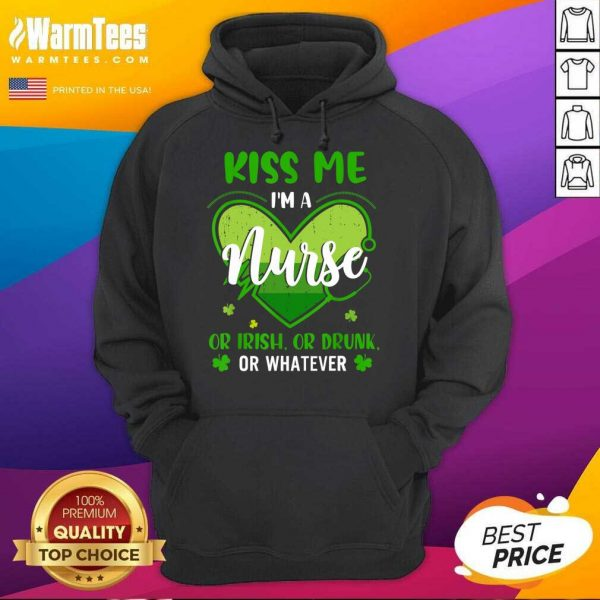 Kiss Me Im A Nurse Heart Or Irish Or Drunk St Patricks Day Hoodie