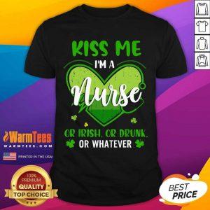 Kiss Me Im A Nurse Heart Or Irish Or Drunk St Patricks Day Shirt