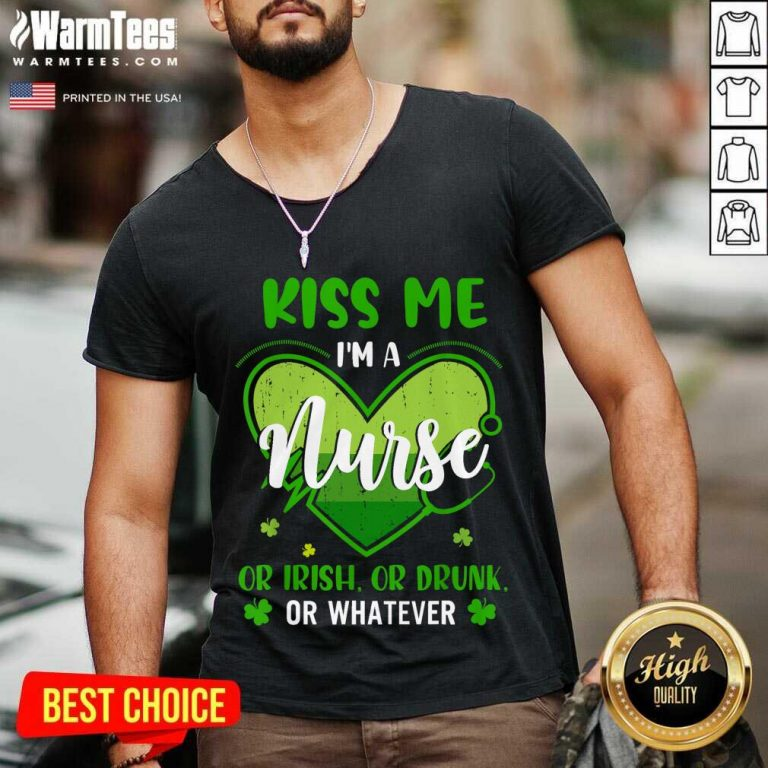 Kiss Me Im A Nurse Heart Or Irish Or Drunk St Patricks Day V-neck