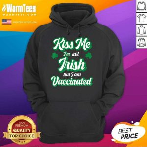 Kiss Me I'm Not Irish But I Am Vaccinated St Patrick's Day Hoodie