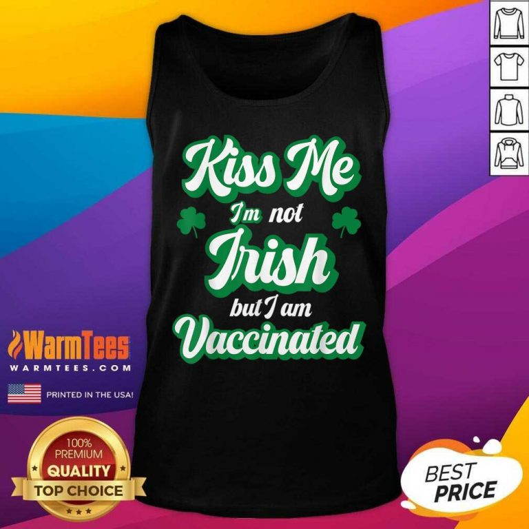 Kiss Me I'm Not Irish But I Am Vaccinated St Patrick's Day Tank Top