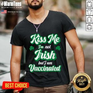 Kiss Me I'm Not Irish But I Am Vaccinated St Patrick's Day V-neck