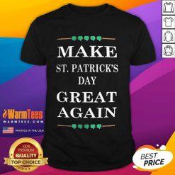 Good Make St Patricks Day Great Again 2 Shirt