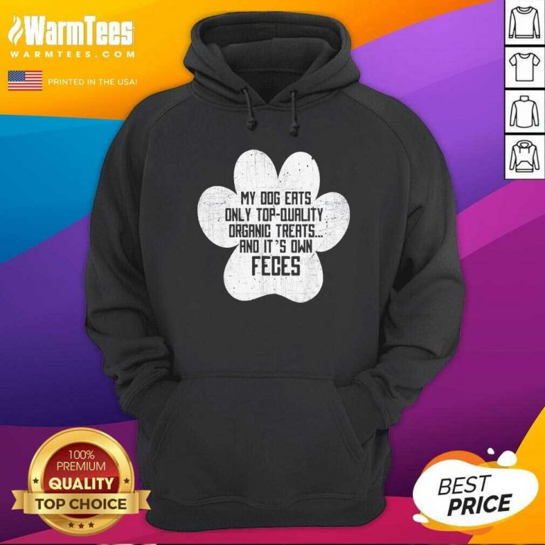 My Dog Only Eats Organic Treats And It's Own Feces Dog Owner Hoodie