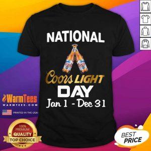 Good National Coors Light Day Jan 1 Dec 31 Shirt