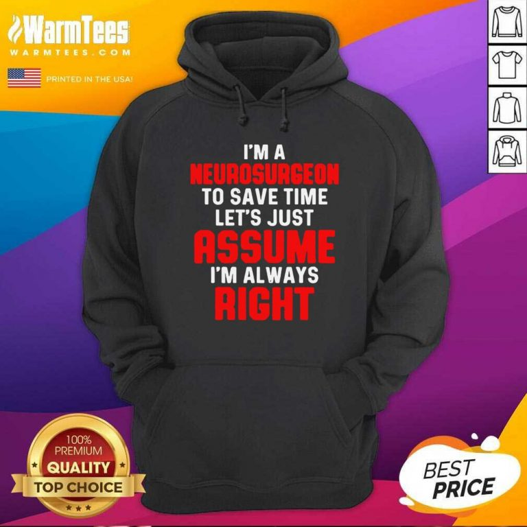 Neurosurgeon Neurology Save Time Let's Just Assume I'm Always Right Hoodie