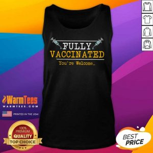 Happy Fully Vaccinated Youre Welcome Tank Top