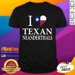 Happy I Love Texan Neanderthals Great 5 Shirt