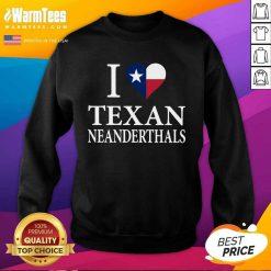 Happy I Love Texan Neanderthals Great 5 Sweatshirt