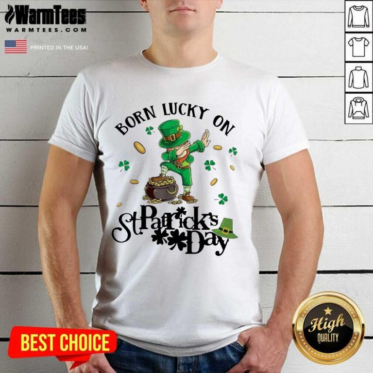Hot Born Lucky St Patrick Day Great 2 Shirt