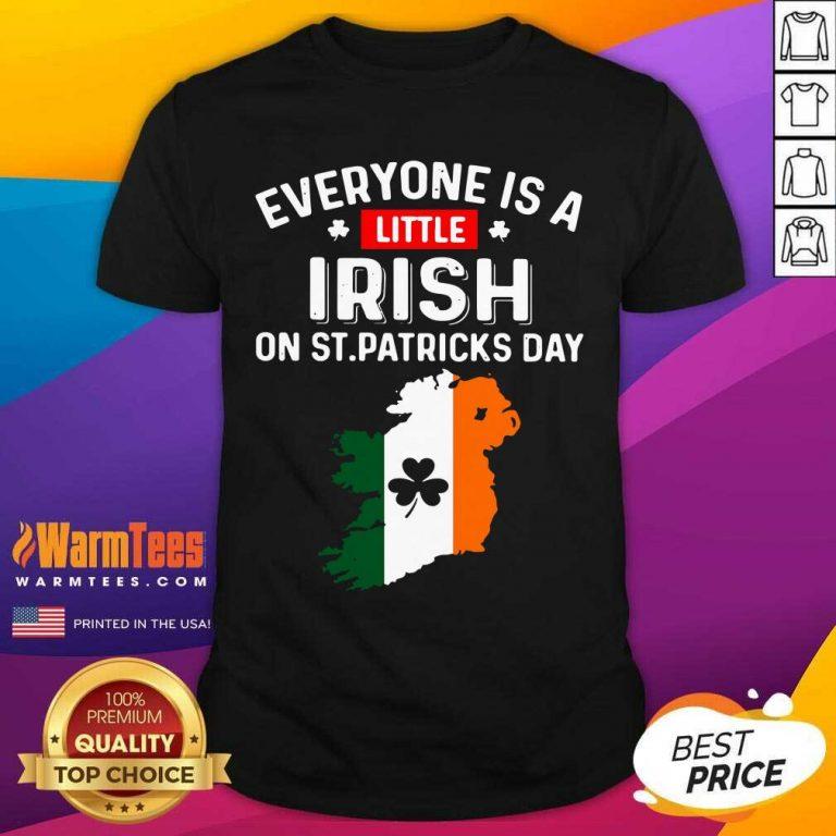 Everyone Is A Little Irish On St Patrick'S Day Ireland Flag Shirt
