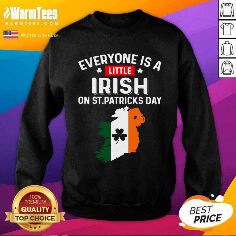 Everyone Is A Little Irish On St Patrick'S Day Ireland Flag SweatShirt
