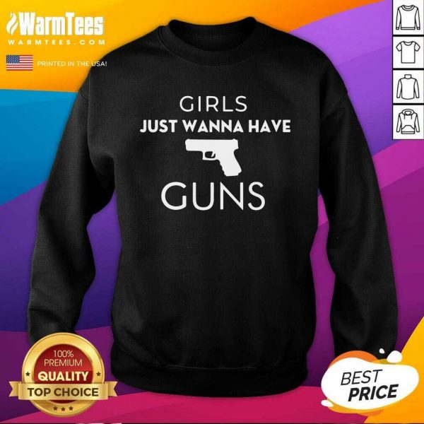 Girls Just Wanna Have Guns SweatShirt