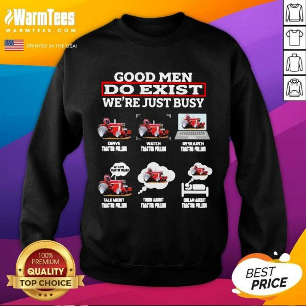 Good Men Do Exist We're Just Busy Six Things Tractor Pulling SweatShirt