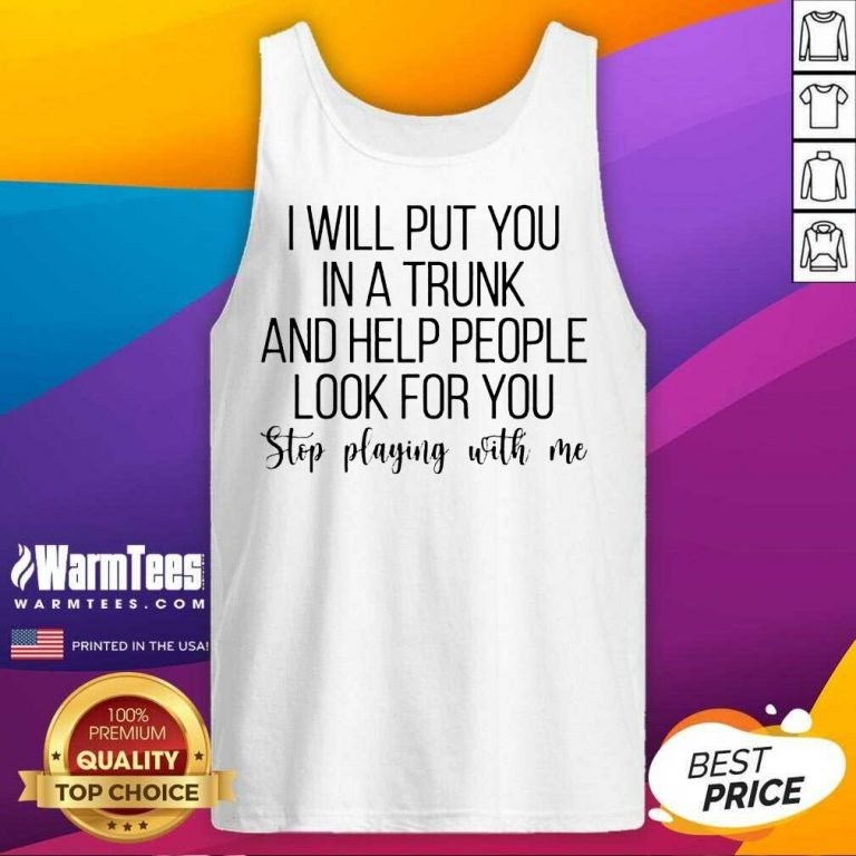 Hot I Will Put You In A Trunk A Help 23 Tank Top