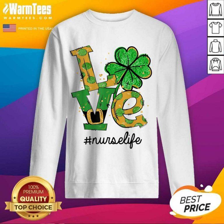 Love Shamrock Nurse Life Funny St Patrick's Day SweatShirt