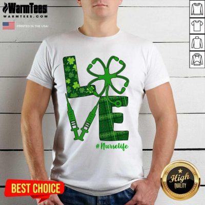 Love Stethoscope Syringe Nurse Life St Patrick's Day Shirt
