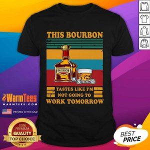 Hot This Bourbon Tastes Like I'm Not Going To Work Tomorrow Shirt