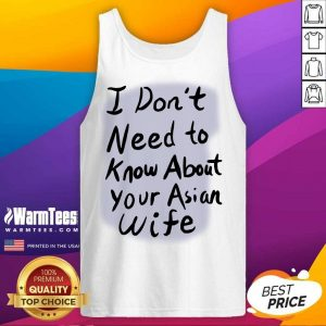 Nice I Dont Need To Know Asian Wife Tank Top