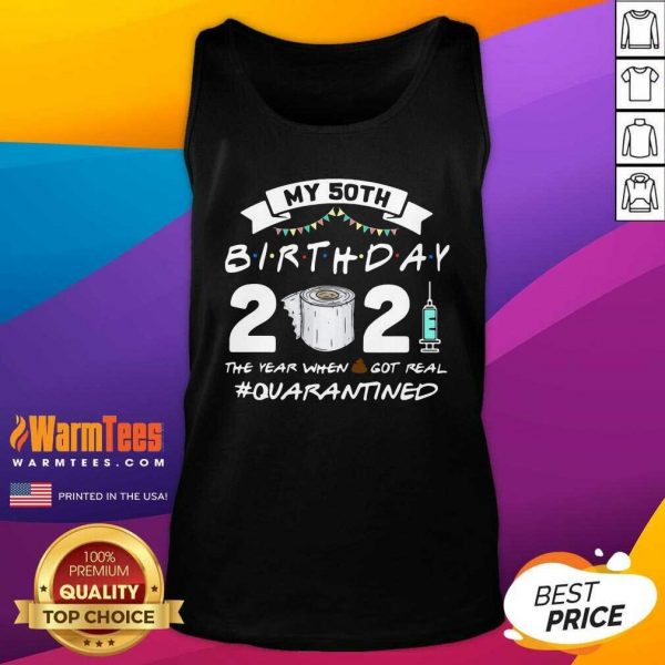 My 60th Birthday 2021 The Year When Shit Got Real #Quarantined Tank Top