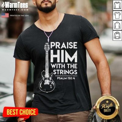 Praise Him With The Strings PSALM 150 4 V-neck