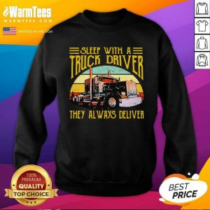 Sleep With A Truck Driver They Always Deliver Vintage SweatShirt