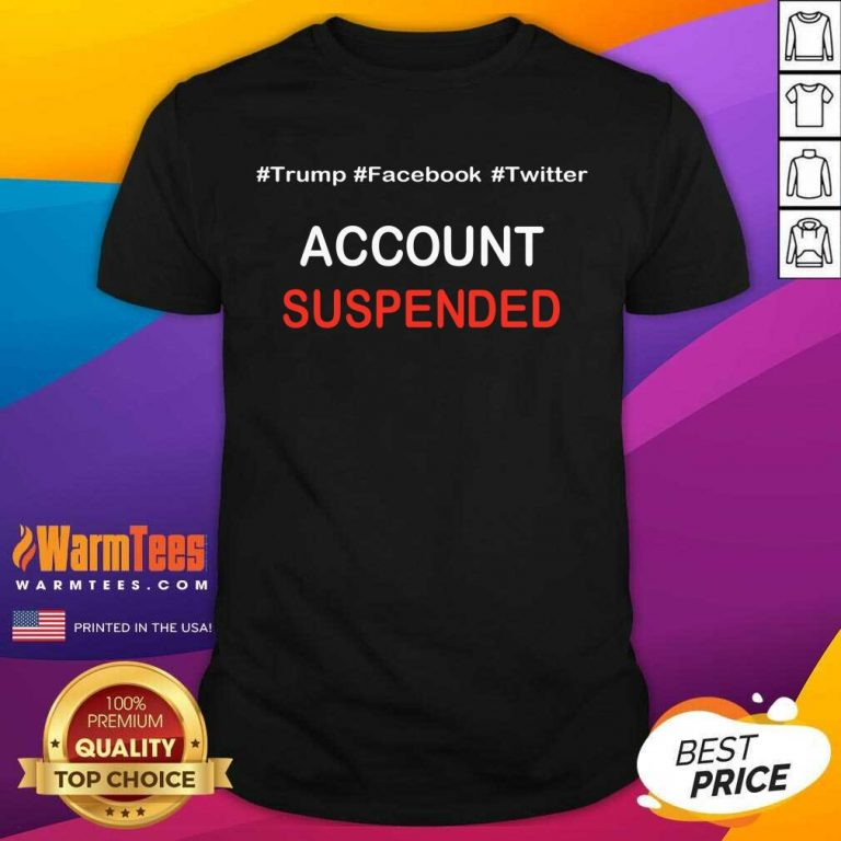 Nice Trump Account Suspended Positive 5 Shirt