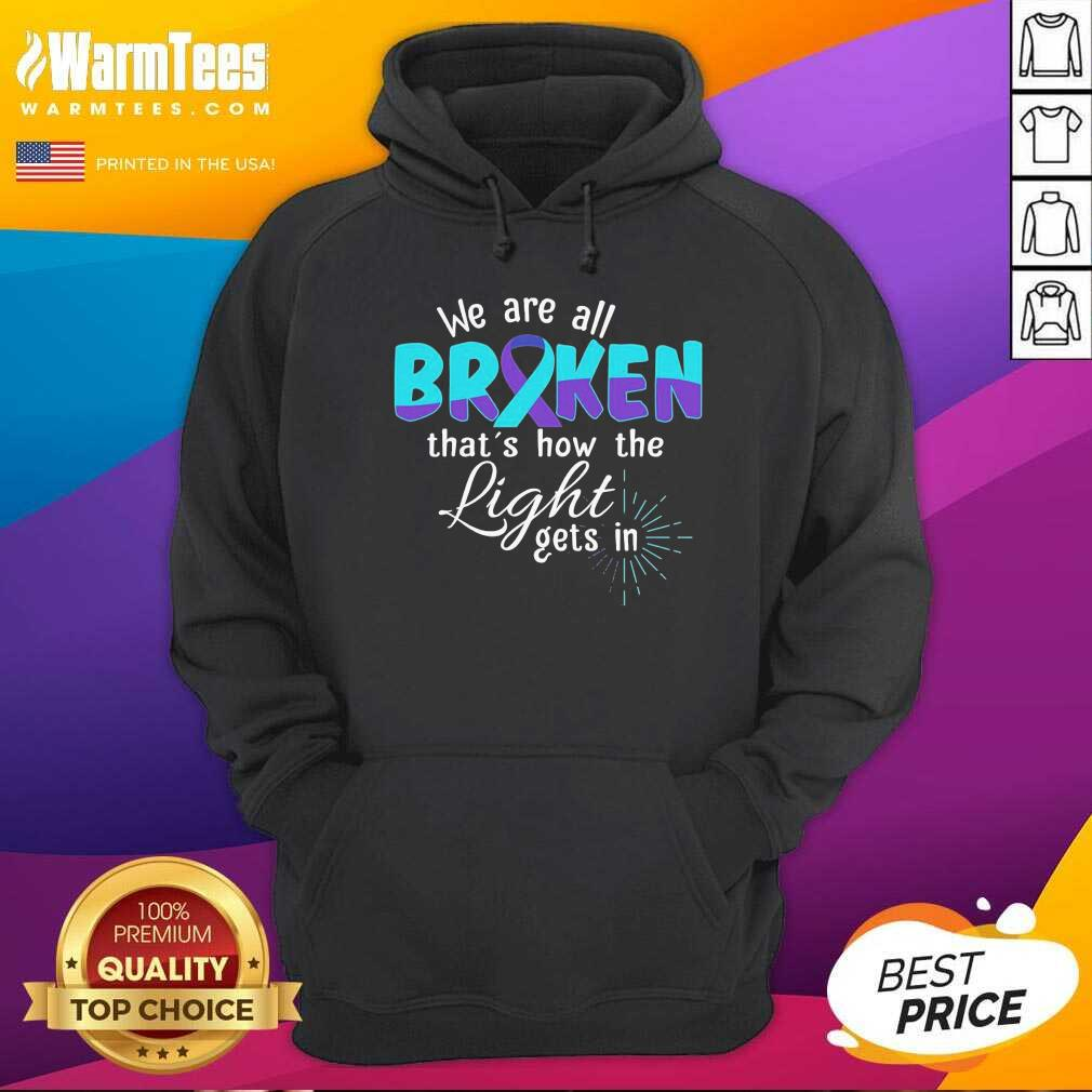 We Are All Broken That's How The Light Gets In Suicide Awareness Hoodie