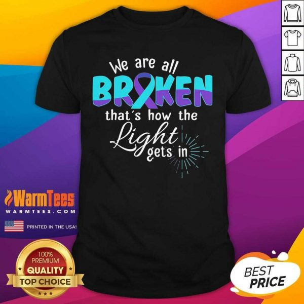 We Are All Broken That's How The Light Gets In Suicide Awareness Shirt
