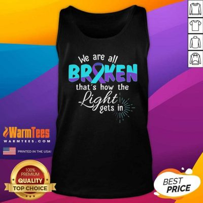 We Are All Broken That's How The Light Gets In Suicide Awareness Tank Top