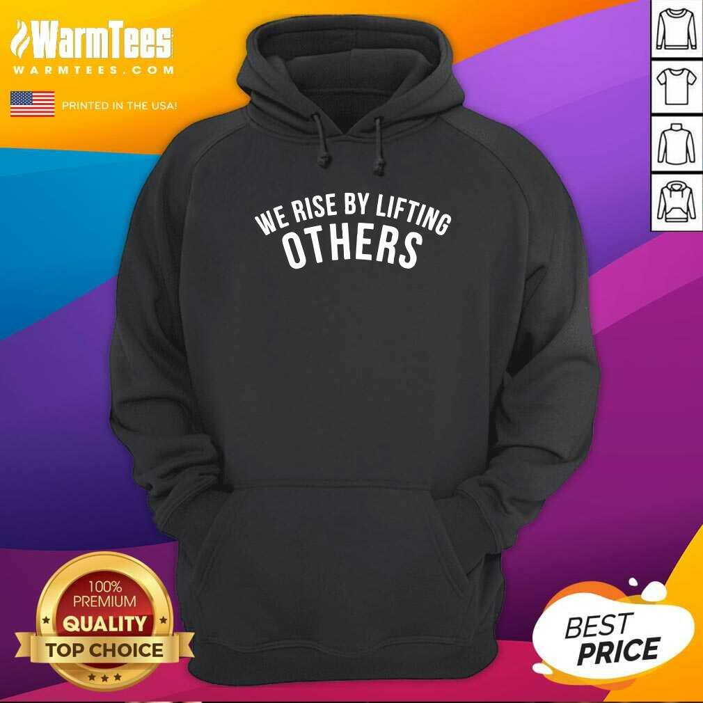 We Rise By Lifting Others Hoodie