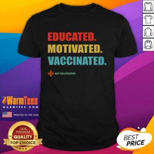 Official Educated Motivated Vaccinated Shirt
