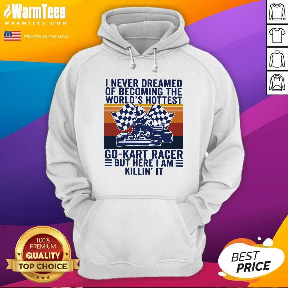 I Never Dreamed Of Becoming The World's Hottest Go-Kart Racer But Here I Am Killin' It Vintage Hoodie
