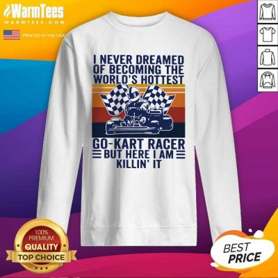 I Never Dreamed Of Becoming The World's Hottest Go-Kart Racer But Here I Am Killin' It Vintage SweatShirt