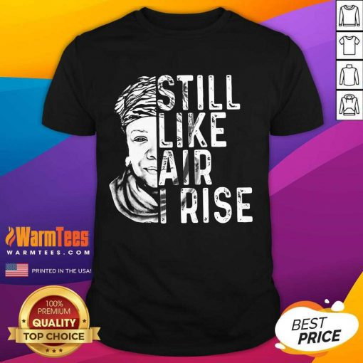 Original Maya Angelou Still Air Rise 5 Shirt