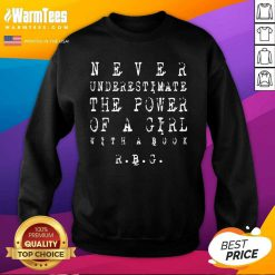 Original Never underestimate the Power of a Girl RBG Sweatshirt