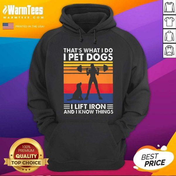 That's What I Do I Pet Dogs I Lift Iron And I Know Things Vintage Hoodie