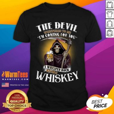The Devil Whispered To Me I'm Coming For You I Whispered Back Bring Crown Royal Shirt