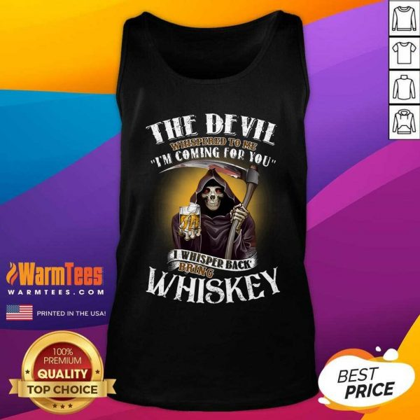 The Devil Whispered To Me I'm Coming For You I Whispered Back Bring Crown Royal Tank Top