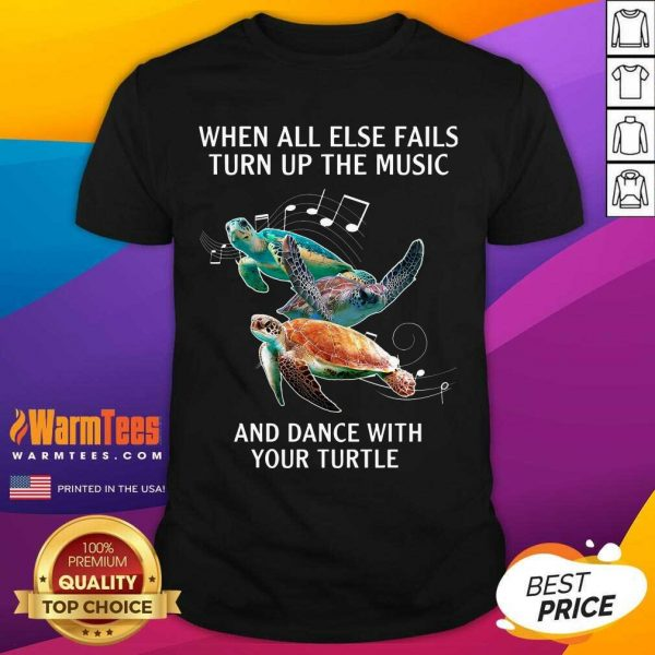 When All Else Fails Turn The Music And Dance With Your Turtle Shirt
