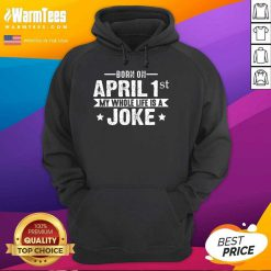 Born April 1st My Life Is A Joke April Fools Day Us 2021 Hoodie