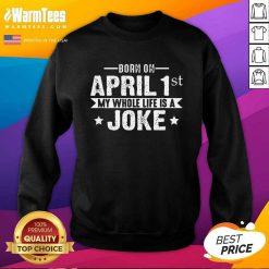 Born April 1st My Life Is A Joke April Fools Day Us 2021 SweatShirt