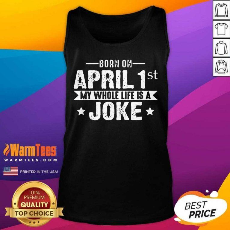Born April 1st My Life Is A Joke April Fools Day Us 2021 Tank Top