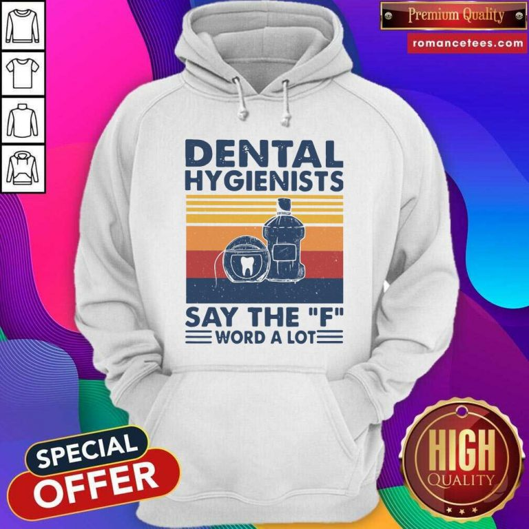 Dental Hygienists Say The F Word A Lot Vintage Hoodie