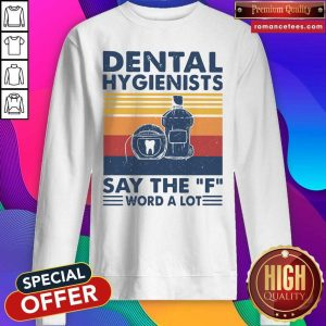 Dental Hygienists Say The F Word A Lot Vintage SweatShirt