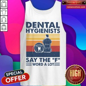 Dental Hygienists Say The F Word A Lot Vintage Tank Top