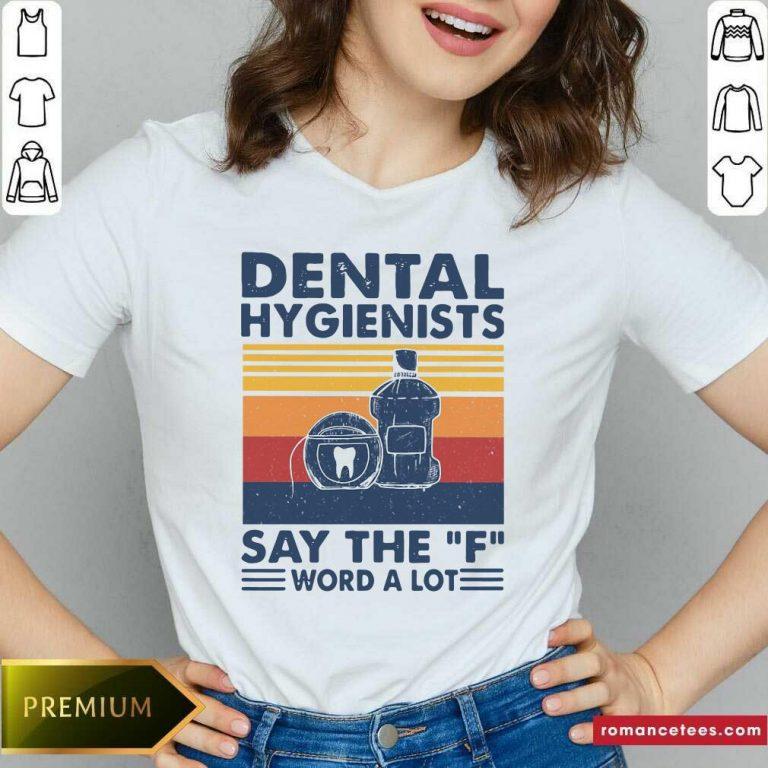 Dental Hygienists Say The F Word A Lot Vintage V-neck