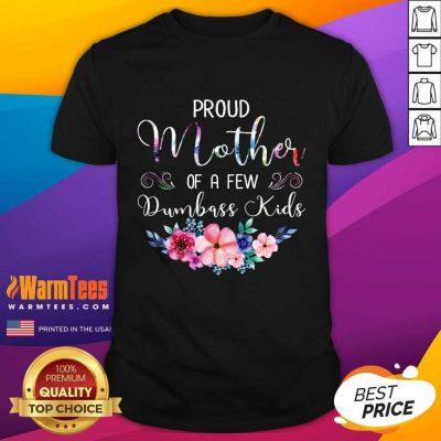 Proud Mother Of A Few Dumbass Kids Flower Shirt