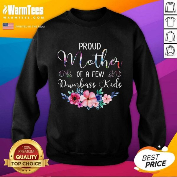 Proud Mother Of A Few Dumbass Kids Flower SweatShirt