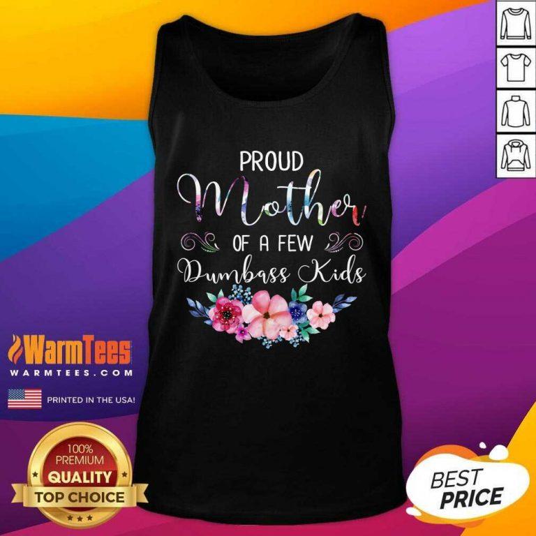 Proud Mother Of A Few Dumbass Kids Flower Tank Top